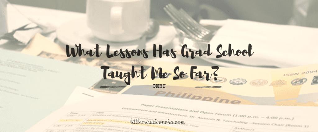 what lessons has grad school taught me so far
