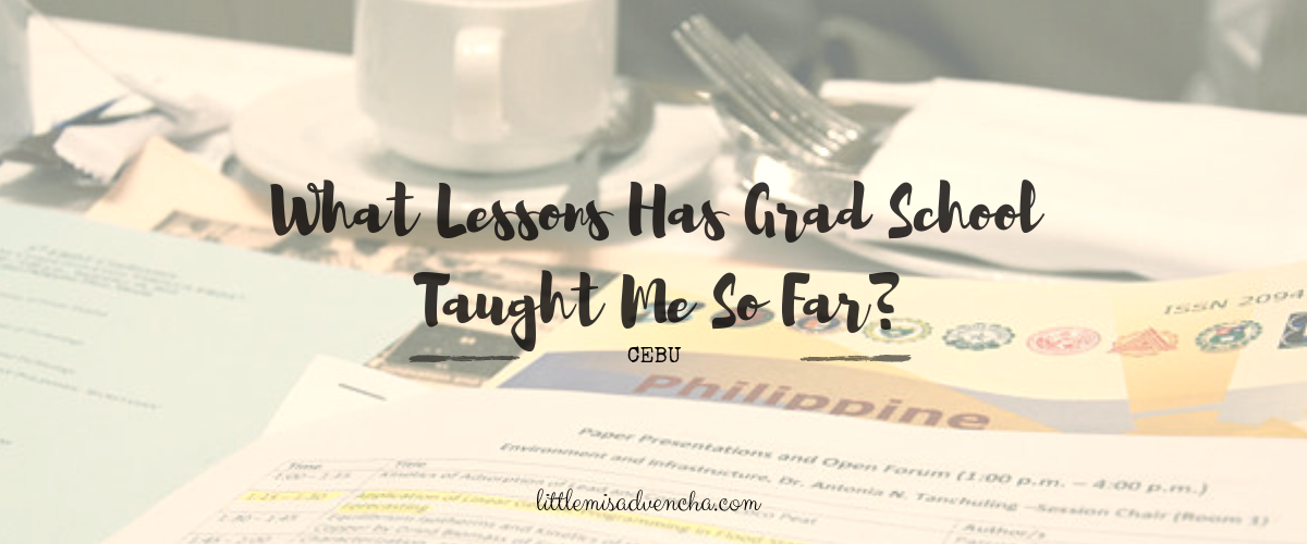 what lessons has grad school taught me so far