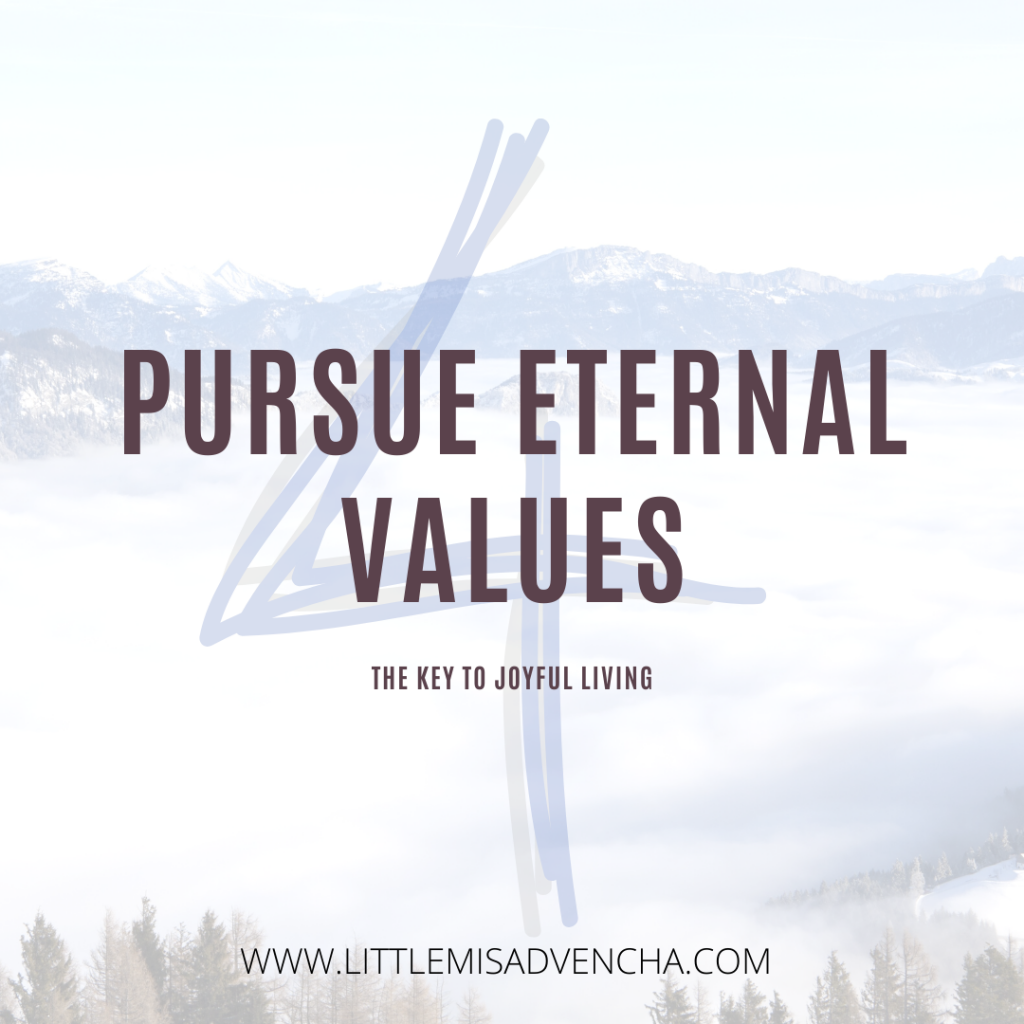 pursue eternal values littlemisadvencha